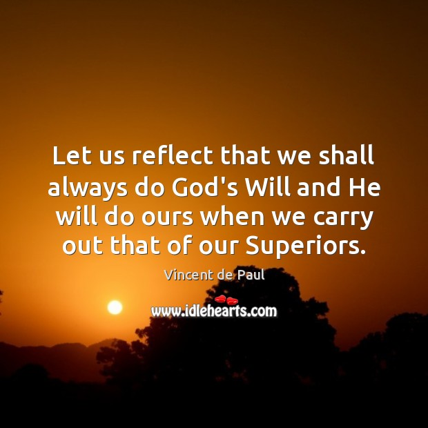 Let us reflect that we shall always do God's Will and He Image