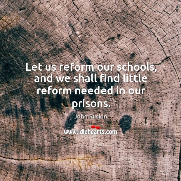 Let us reform our schools, and we shall find little reform needed in our prisons. Image