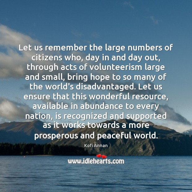 Let us remember the large numbers of citizens who, day in and Kofi Annan Picture Quote
