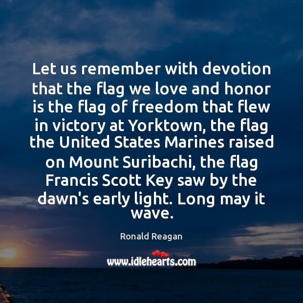 Let us remember with devotion that the flag we love and honor Image