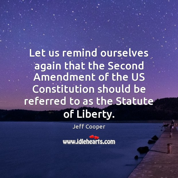 Let us remind ourselves again that the Second Amendment of the US Jeff Cooper Picture Quote