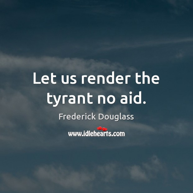 Image, Let us render the tyrant no aid.