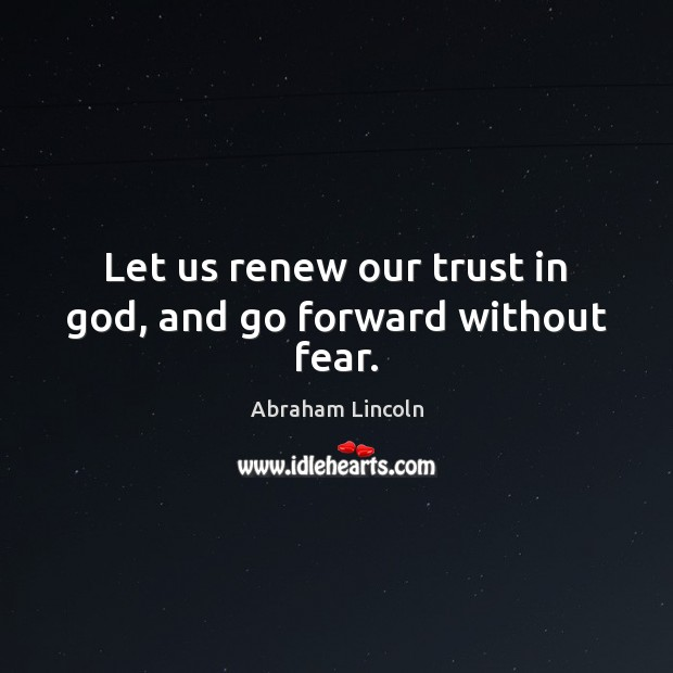 Image, Let us renew our trust in God, and go forward without fear.