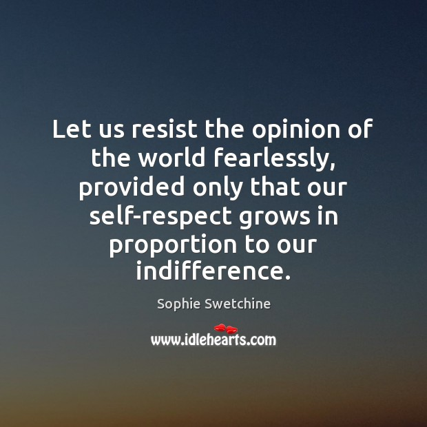Image, Let us resist the opinion of the world fearlessly, provided only that