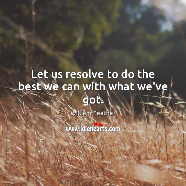 Image, Let us resolve to do the best we can with what we've got.