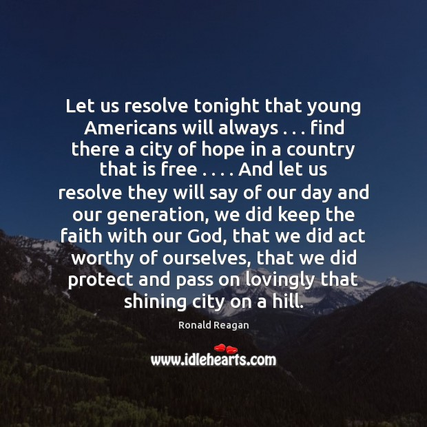 Image, Let us resolve tonight that young Americans will always . . . find there a