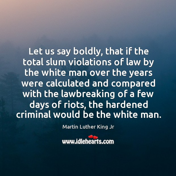 Let us say boldly, that if the total slum violations of law Image