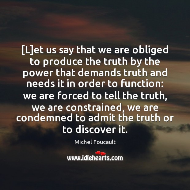 [L]et us say that we are obliged to produce the truth Image