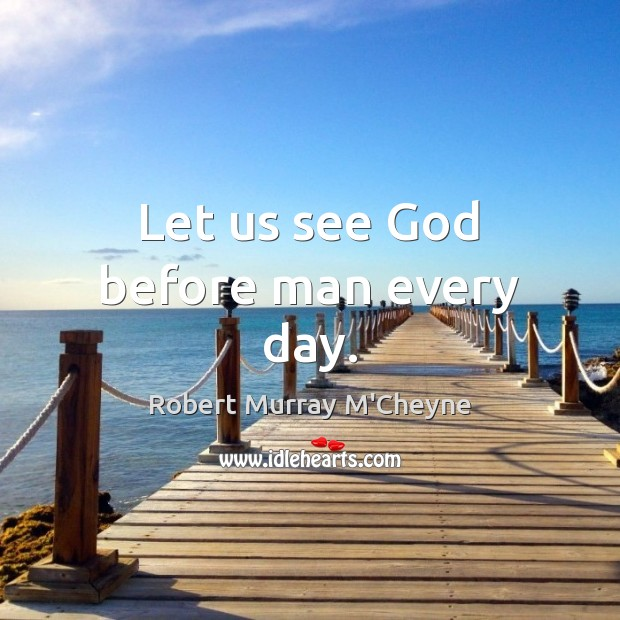 Let us see God before man every day. Image