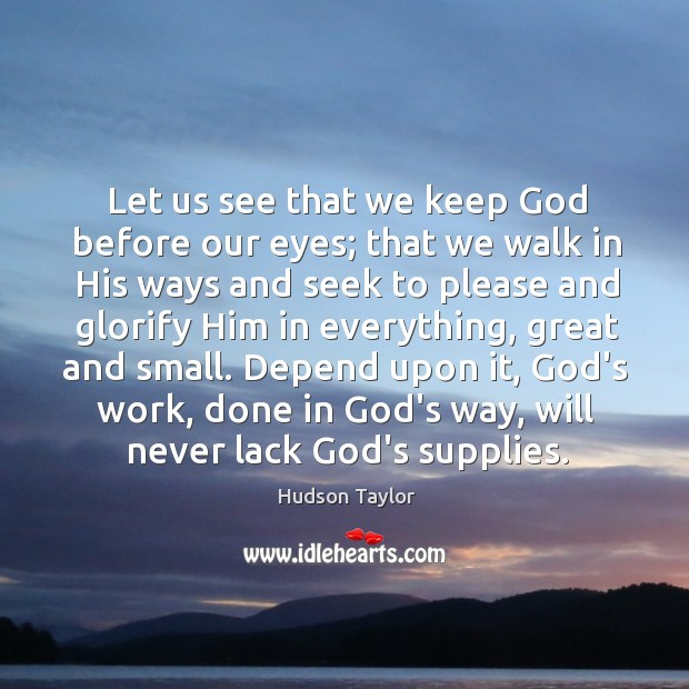 Let us see that we keep God before our eyes; that we Image