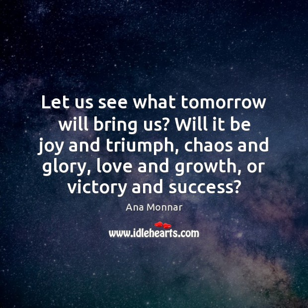 Image, Let us see what tomorrow will bring us? Will it be joy