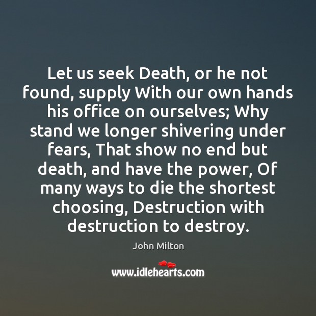 Let us seek Death, or he not found, supply With our own John Milton Picture Quote