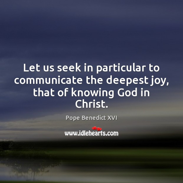 Let us seek in particular to communicate the deepest joy, that of knowing God in Christ. Communication Quotes Image