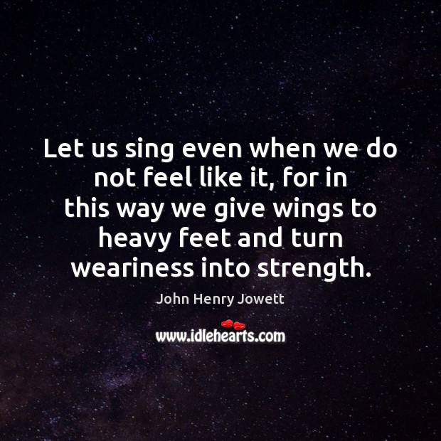 Let us sing even when we do not feel like it, for Image