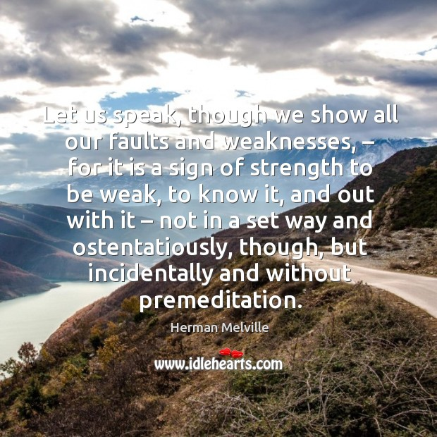 Let us speak, though we show all our faults and weaknesses Image