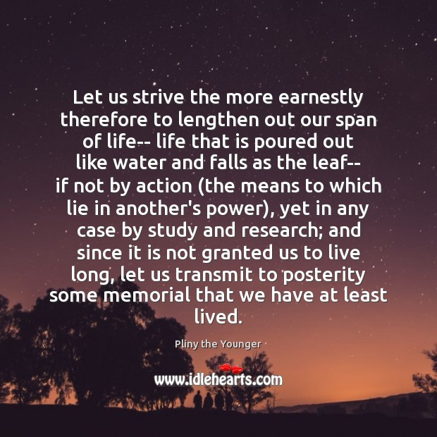 Let us strive the more earnestly therefore to lengthen out our span Image