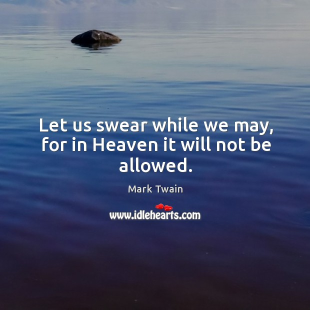 Let us swear while we may, for in heaven it will not be allowed. Image