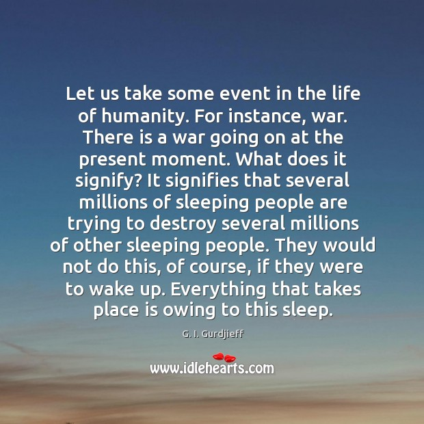Let us take some event in the life of humanity. For instance, G. I. Gurdjieff Picture Quote