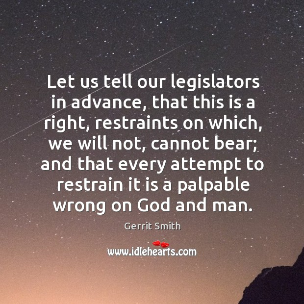 Image, Let us tell our legislators in advance, that this is a right, restraints on which, we will not