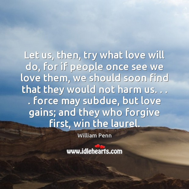Image, Let us, then, try what love will do, for if people once