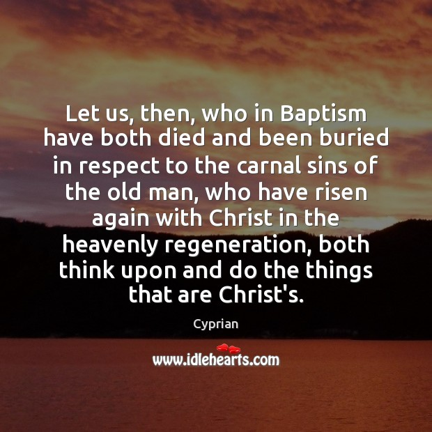 Image, Let us, then, who in Baptism have both died and been buried