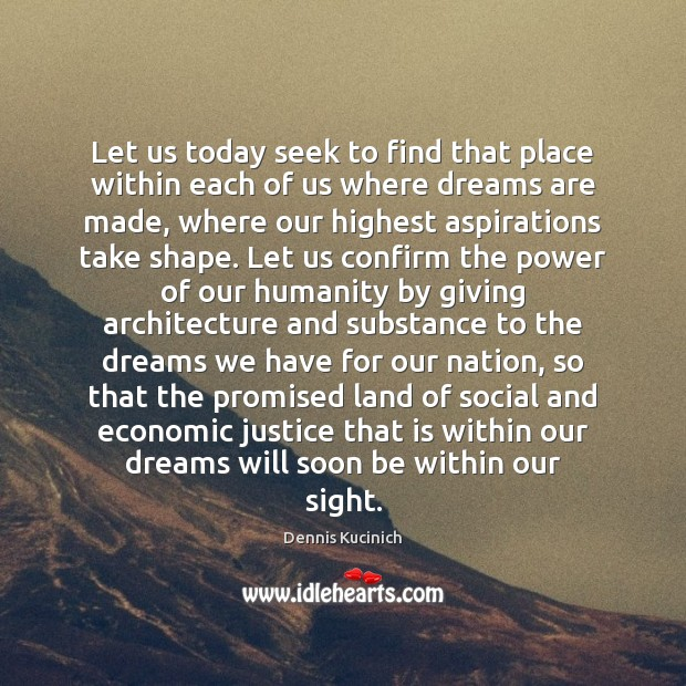 Let us today seek to find that place within each of us Dennis Kucinich Picture Quote