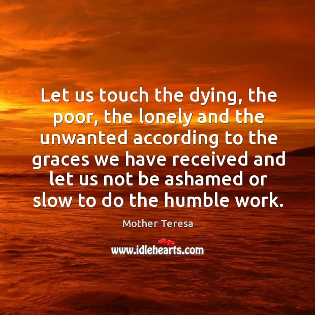 Let us touch the dying, the poor, the lonely and the unwanted according to the graces Image