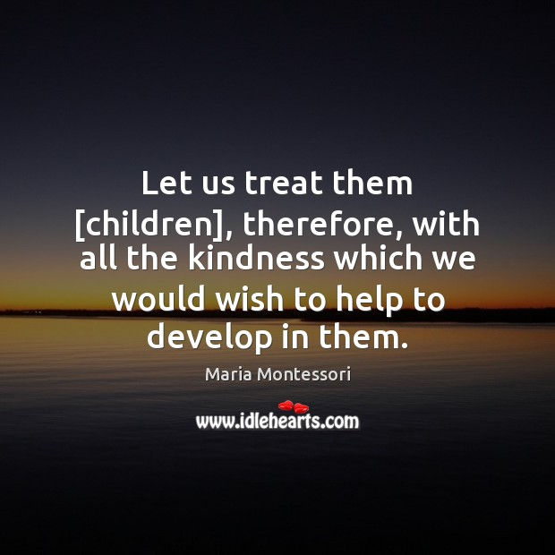 Image, Let us treat them [children], therefore, with all the kindness which we