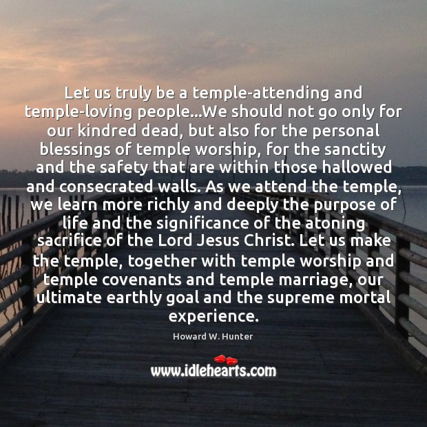 Let us truly be a temple-attending and temple-loving people…We should not Image