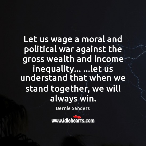 Let us wage a moral and political war against the gross wealth Bernie Sanders Picture Quote