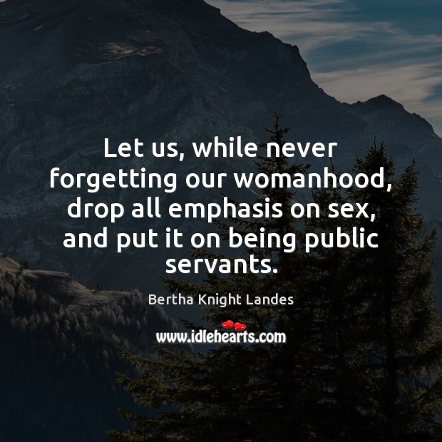 Image, Let us, while never forgetting our womanhood, drop all emphasis on sex,
