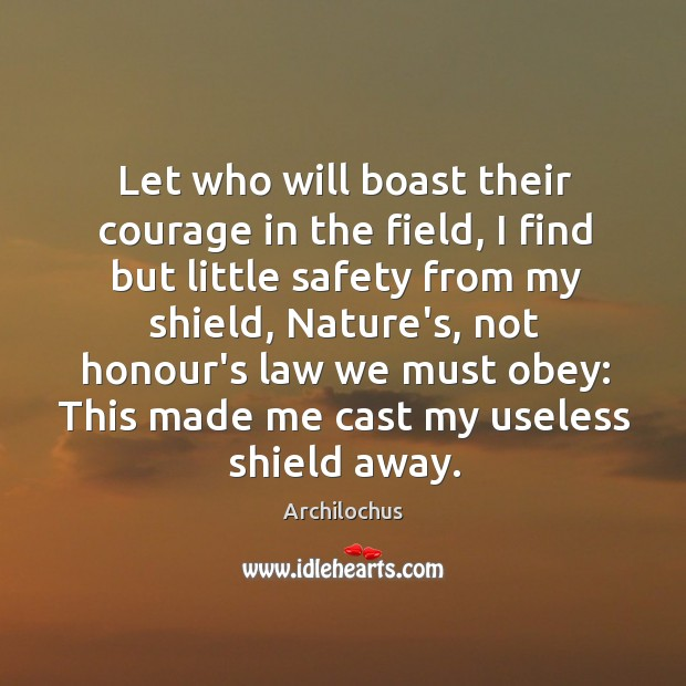 Image, Let who will boast their courage in the field, I find but