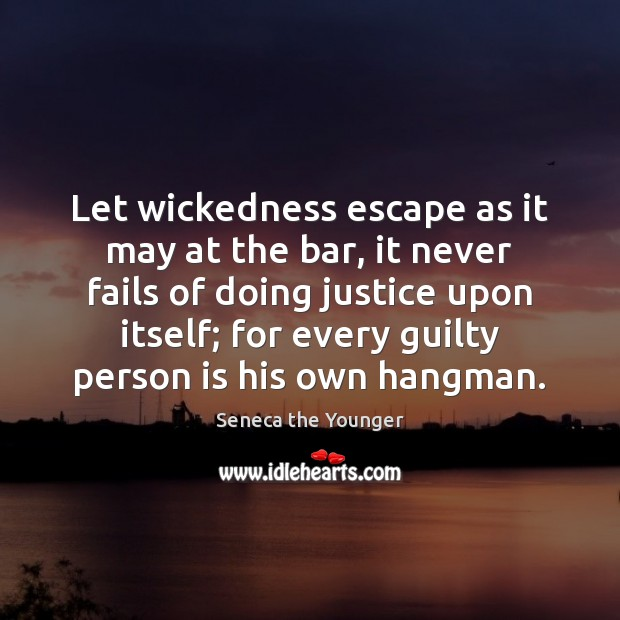 Let wickedness escape as it may at the bar, it never fails Image