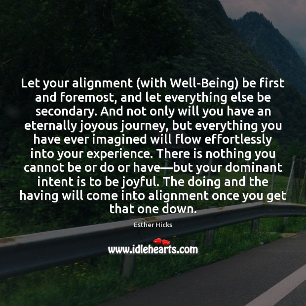 Let your alignment (with Well-Being) be first and foremost, and let everything Intent Quotes Image