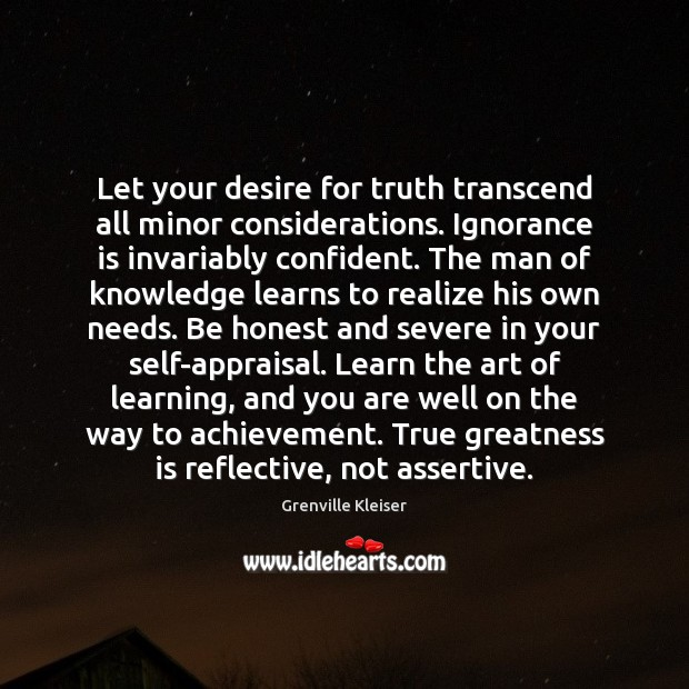 Image, Let your desire for truth transcend all minor considerations. Ignorance is invariably