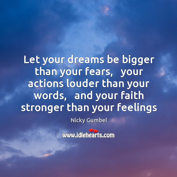 Let your dreams be bigger than your fears,   your actions louder than Image