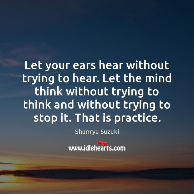 Image, Let your ears hear without trying to hear. Let the mind think