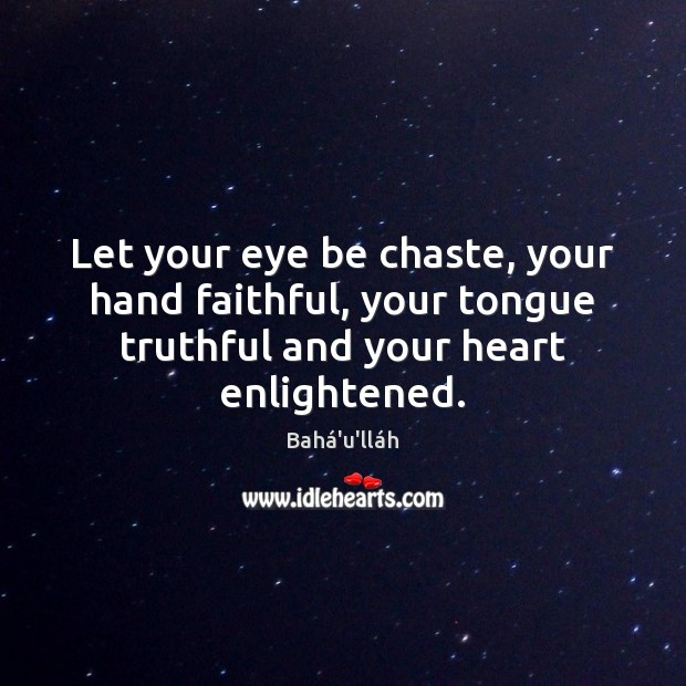 Let your eye be chaste, your hand faithful, your tongue truthful and Image