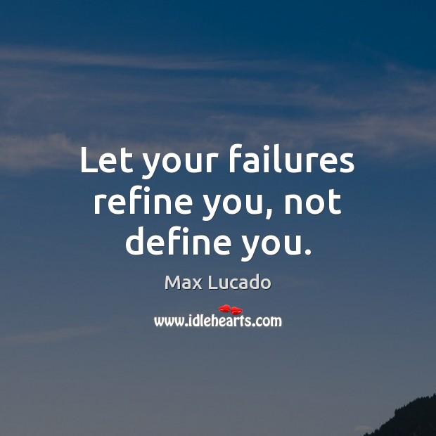 Let your failures refine you, not define you. Image