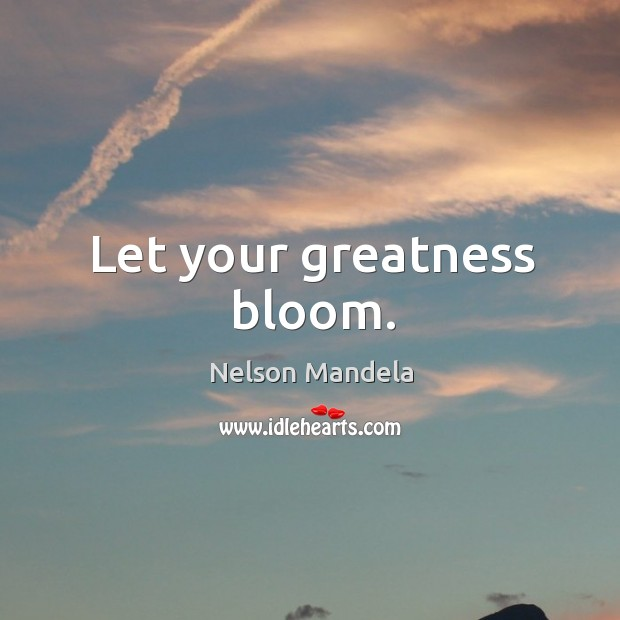 Let your greatness bloom. Image