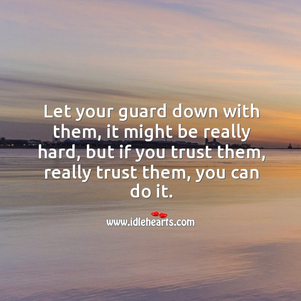 Image, Let your guard down with them, it might be really hard, but if you really trust, you can do it.