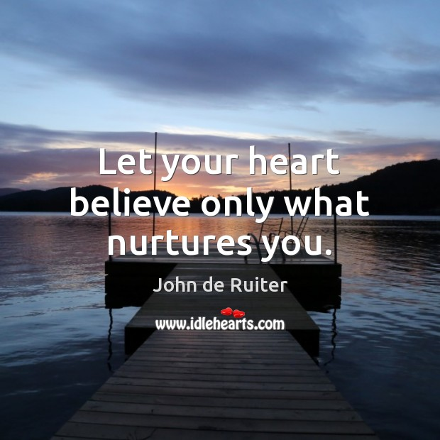 Image, Let your heart believe only what nurtures you.