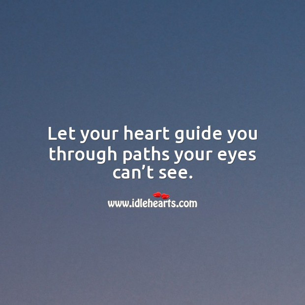 Image, Let your heart guide you through paths your eyes can't see.