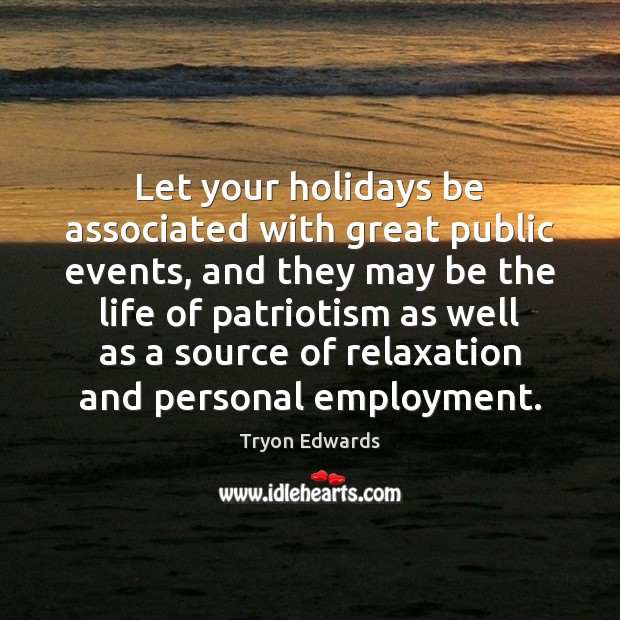 Let your holidays be associated with great public events, and they may Image