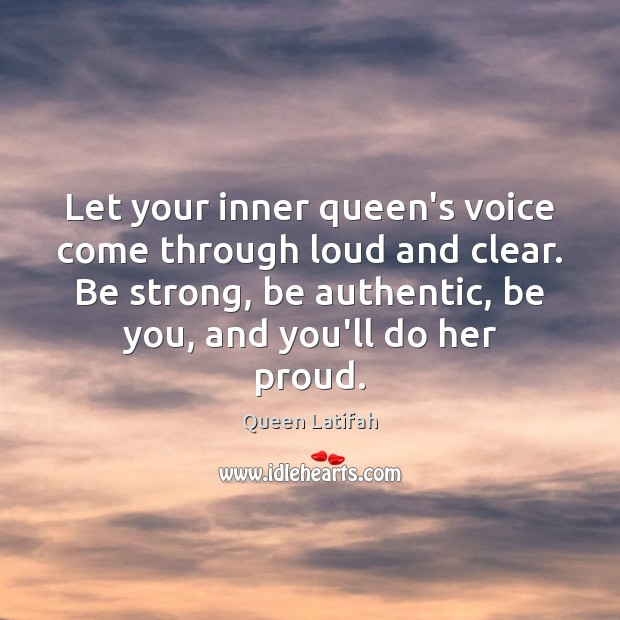 Let your inner queen's voice come through loud and clear. Be strong, Image