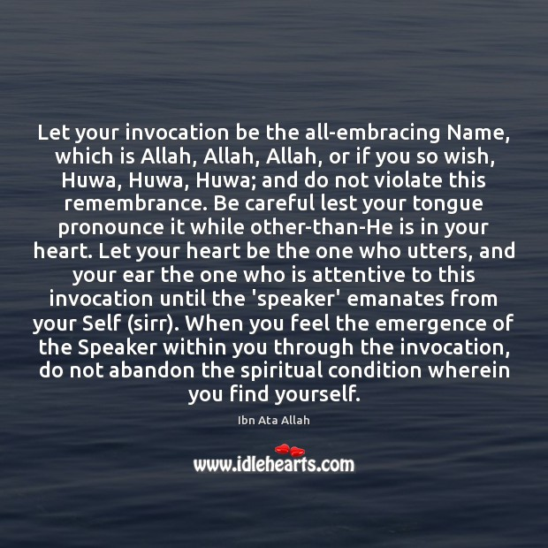 Let your invocation be the all-embracing Name, which is Allah, Allah, Allah, Image