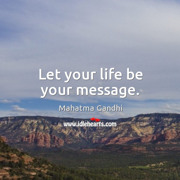 Let your life be your message. Image