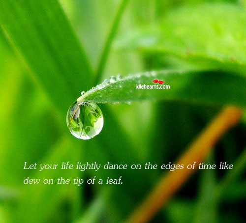 Let Your Life Lightly Dance On The Edges Of Time