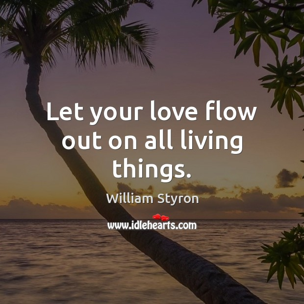 Let your love flow out on all living things. Image