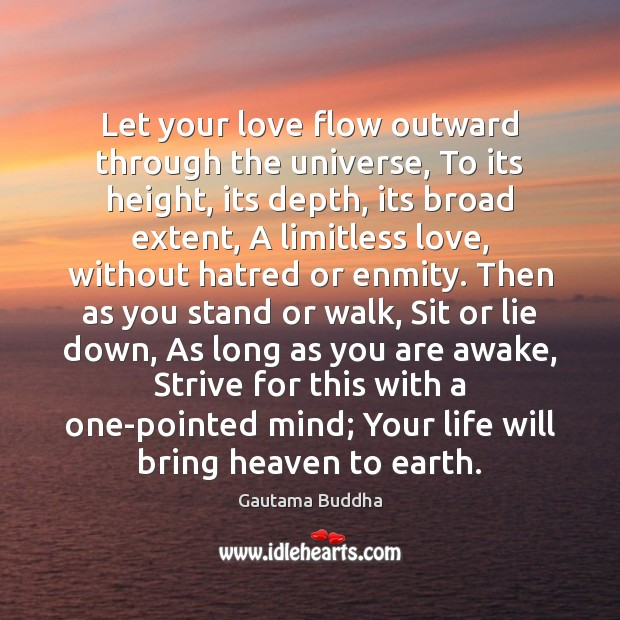 Let your love flow outward through the universe, To its height, its Image